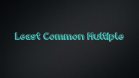 Thumbnail for entry Math Tutorial: Least Common Multiple