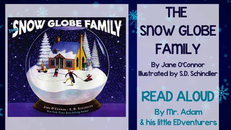 Thumbnail for entry THE SNOW GLOBE FAMILY READ ALOUD - WITH TEACHER RESOURCES