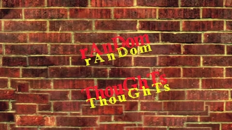 Thumbnail for entry Tom's Random Thoughts