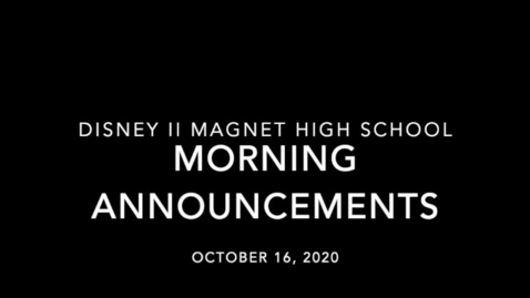 Thumbnail for entry Disney II Magnet High School: Morning Announcements-10.16.2020