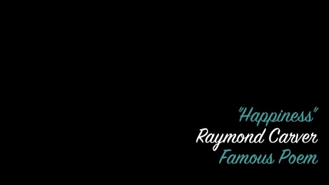 Thumbnail for entry Happiness- Raymond Carver- CLP