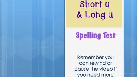 Thumbnail for entry 2.2- Short u & Long u Speling Test