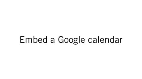 Thumbnail for entry Embed a Google Calendar