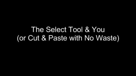 Thumbnail for entry The Select Tool & You (or Cut & Paste with No Waste)