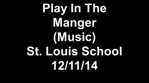 Thumbnail for entry Play In The Manger - St. Louis School 12/11/14