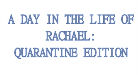 Thumbnail for entry Quarantine Vlog #4: A Day with Rachael