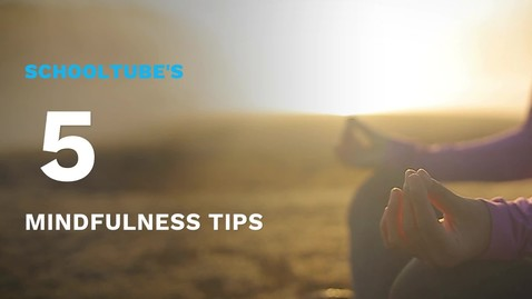 Thumbnail for entry SchoolTube's 5 Mindfulness Tips