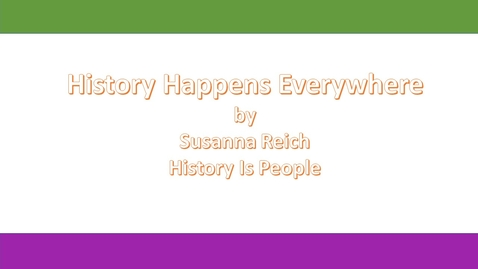 Thumbnail for entry History Happens Everywhere by Susanna Reich, History Is People
