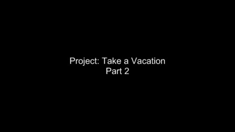 Thumbnail for entry Take a Vacation Project- Part 2