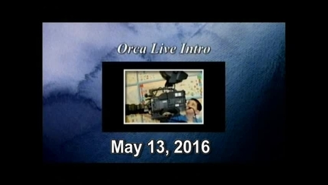 Thumbnail for entry Orca Live May 13, 2016