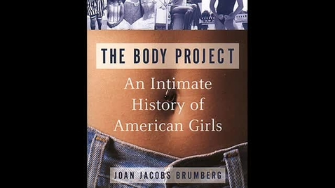 Thumbnail for entry The  Body Project: An Intimate History of American Girls By: Joan Jacobs Brumberg