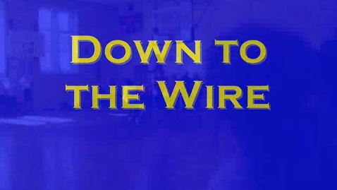 Thumbnail for entry Down to the Wire