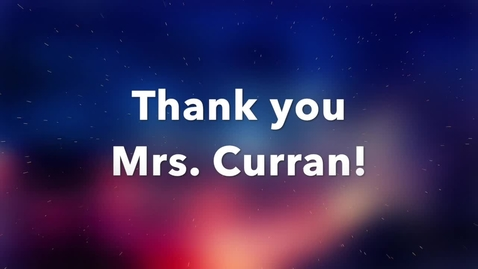Thumbnail for entry Thank you Mrs. Curran!