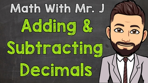 Thumbnail for entry Adding and Subtracting Decimals | Math with Mr. J
