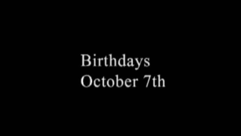 Thumbnail for entry Birthdays Oct 7th
