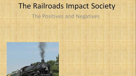 Thumbnail for entry Railroads- Positive and Negative impacts on society