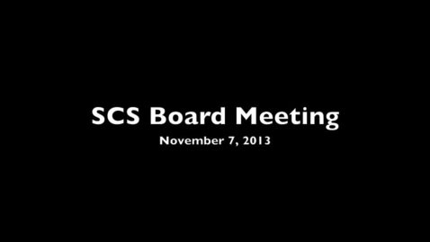 Thumbnail for entry SCS Board Meeting November 7, 2013