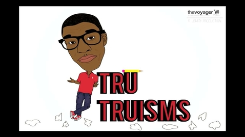 Thumbnail for entry Tru Truisms - Episode 2 - #FirstWorldPains