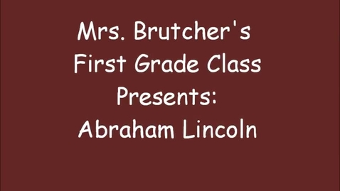 Thumbnail for entry Mrs. Brutcher's Class presents David Adler's Abraham Lincoln