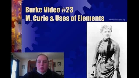 Thumbnail for entry Burke Video 23 MCurie and Uses of Elements
