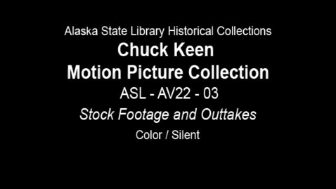 Thumbnail for entry Chuck Keen Motion Picture Collection: ASL-AV22-03 Stock Footage and Outtakes