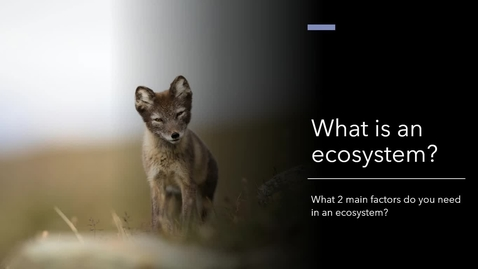 Thumbnail for entry Intro to Ecosystems--Biotic and Abiotic.webm