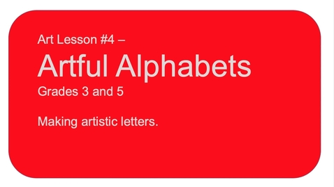 Thumbnail for entry Art Lesson #4 Artful Alphabets. Grades 3 & 5