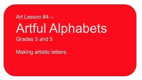 Thumbnail for entry Art Lesson #4 Artful Alphabets. Grades 3 & 5