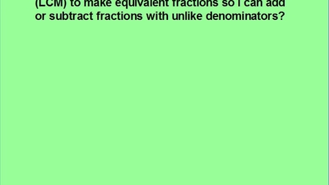 Thumbnail for entry Ln 4 Unit 3 LCM to make equivalent fractions