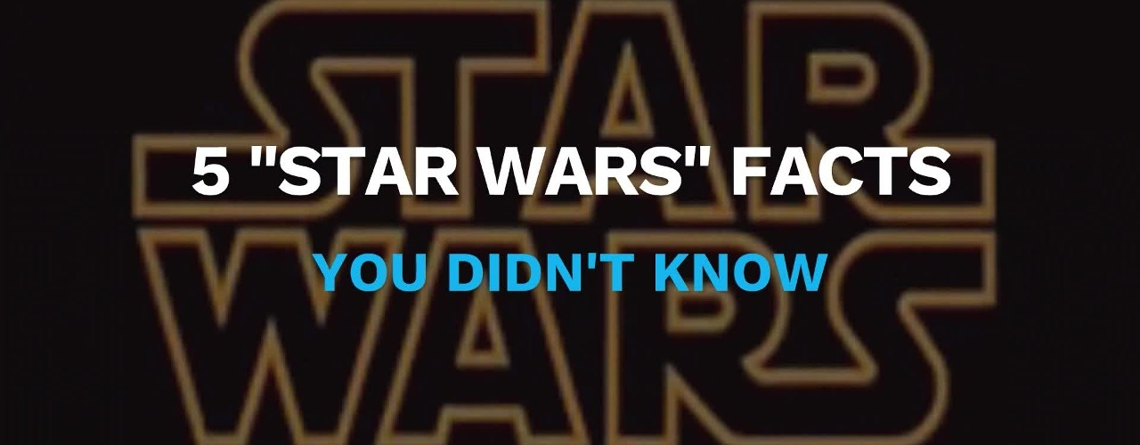 "5 ""Star Wars"" Facts You Didn't Know"