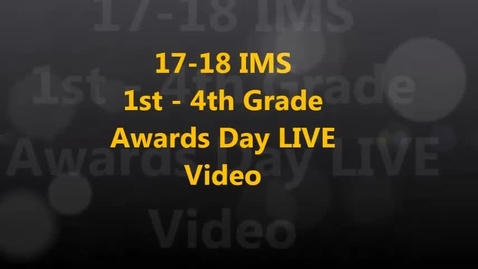Thumbnail for entry 17-18 IMS 1st -4th Grade Awards Day LIVE Video