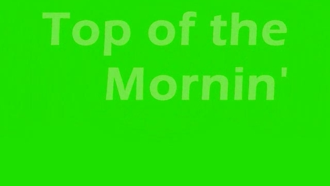Thumbnail for entry Top of the Mornin'