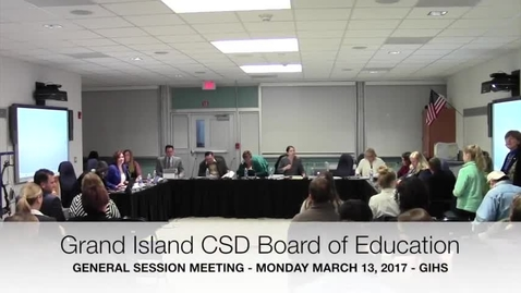 Thumbnail for entry Grand Island CSD Board of Education Meeting 3-13-2017 Part 1