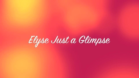 Thumbnail for entry Elyse Just A Glimpse