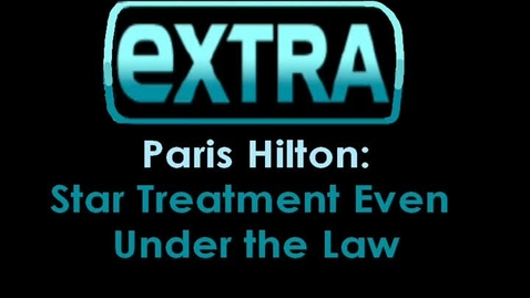 Thumbnail for entry Paris Hilton: Star Treatment Under the Law