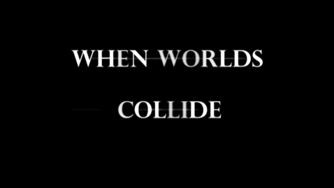 Thumbnail for entry When Worlds Collide