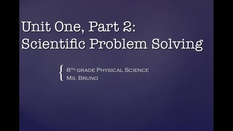 Thumbnail for entry Unit 1, Part 2, Section 1:  Scientific Problem Solving