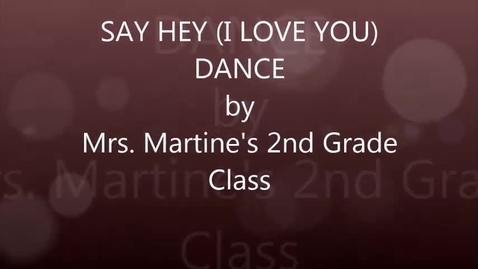 Thumbnail for entry Mrs. Martine's 2nd grade: Say Hey (I Love You) dance