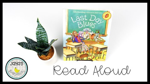 Thumbnail for entry Last Day Blues | Children's Read Aloud Book | By Julie Danneberg | Jana's Bananas Storytime