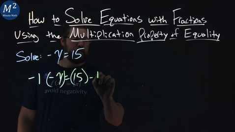 Thumbnail for entry Solve Equations with Fractions Using the Multiplication Property of Equality | -y=15 | Ex. 3 of 5
