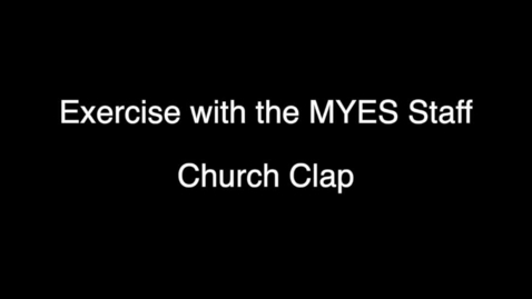 Thumbnail for entry Exercise with the MYES Staff - Church Clap