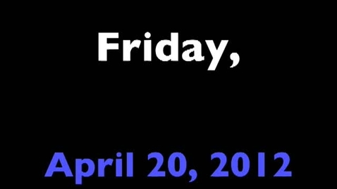 Thumbnail for entry Friday, April 20, 2012