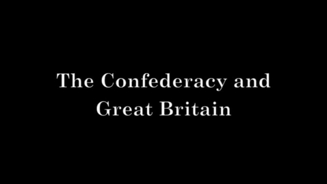 Thumbnail for entry The Confederacy and Great Britain