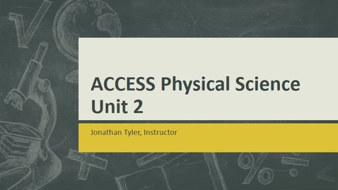 Thumbnail for entry ACCESS Physical Science Unit 2 Explained