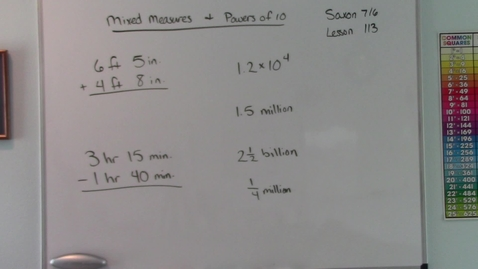 Thumbnail for entry Saxon 7/6 - Lesson 113 - Adding and Subtracting Mixed Measures - Multiplying by Powers of Ten