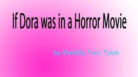 Thumbnail for entry Dora in a Horror Film - WSCN (Sem 2 2017)