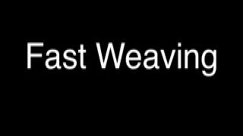 Thumbnail for entry Fast Weaving