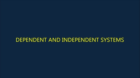 Thumbnail for entry Dependent and Independent Systems