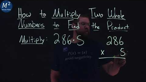 Thumbnail for entry How to Multiply Two Whole Numbers to Find the Product | 286*5 | Part 2 of 6 | Minute Math