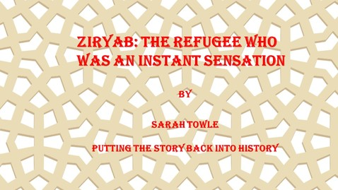 Thumbnail for entry Ziryab: The Refugee Who Was an Instant Sensation by Sarah Towle- Putting the Story Back in History